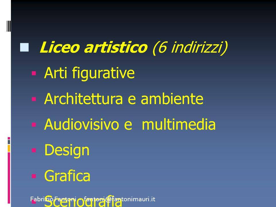 Liceo artistico (6 indirizzi) Arti figurative Architettura e ambiente Audiovisivo e multimedia Design Grafica Scenografia Fabrizio Fantoni - fantoni@f