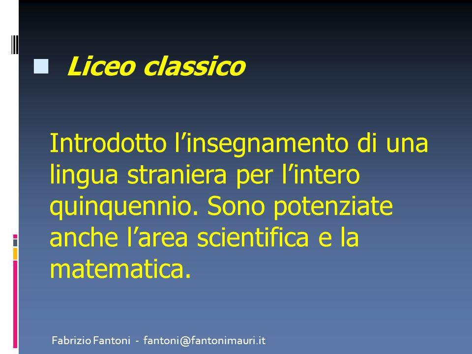 Liceo classico Introdotto linsegnamento di una lingua straniera per lintero quinquennio. Sono potenziate anche larea scientifica e la matematica. Fabr