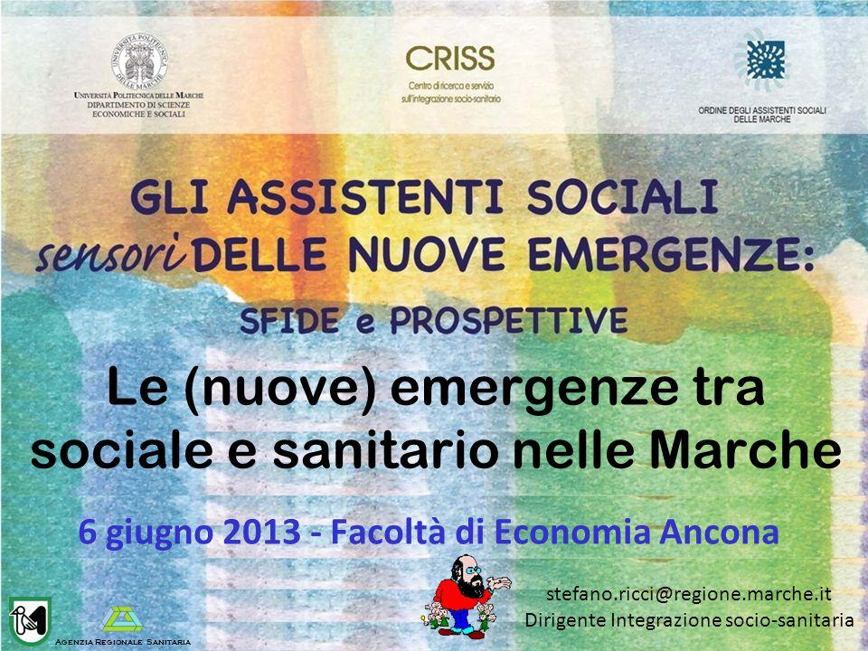 Le (nuove) emergenze tra sociale e sanitario nelle Marche 6 giugno 2013 - Facoltà di Economia Ancona stefano.ricci@regione.marche.it Dirigente Integra