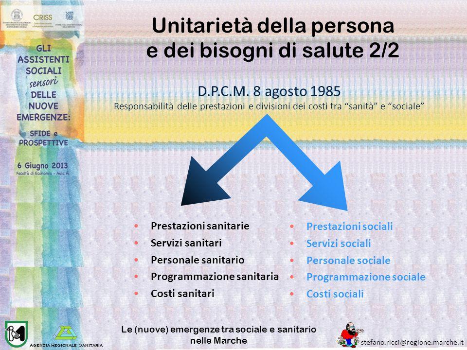 Agenzia Regionale Sanitaria stefano.ricci@regione.marche.it Le (nuove) emergenze tra sociale e sanitario nelle Marche 3 Unitarietà della persona e dei
