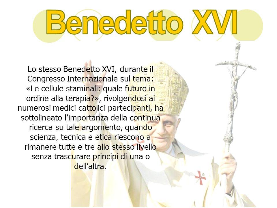 Lo stesso Benedetto XVI, durante il Congresso Internazionale sul tema: «Le cellule staminali: quale futuro in ordine alla terapia?», rivolgendosi ai n