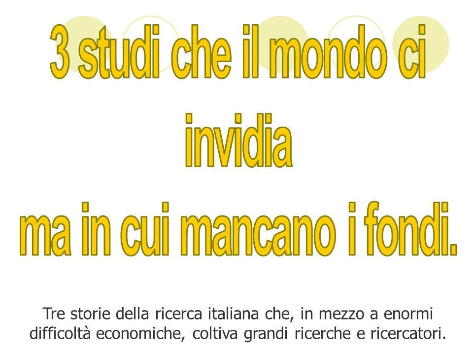 Tre storie della ricerca italiana che, in mezzo a enormi difficoltà economiche, coltiva grandi ricerche e ricercatori.