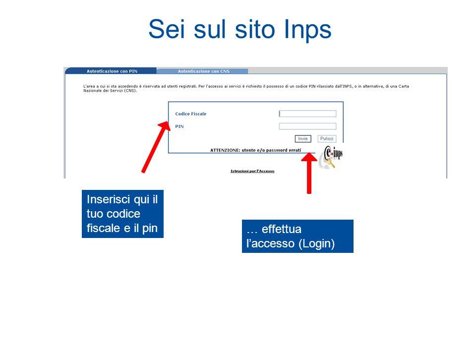 Sei sul sito Inps … effettua laccesso (Login) Inserisci qui il tuo codice fiscale e il pin