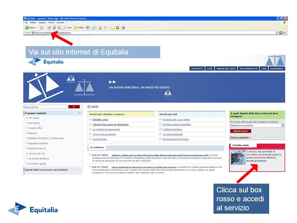 Vai sul sito internet di Equitalia Clicca sul box rosso e accedi al servizio