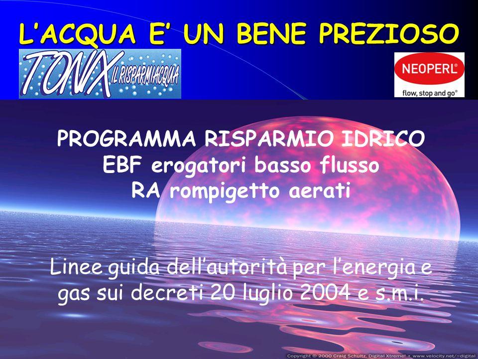 Progetto risparmio idrico TONIX http://www.tonix.it 1 LACQUA E UN BENE PREZIOSO PROGRAMMA RISPARMIO IDRICO EBF erogatori basso flusso RA rompigetto ae