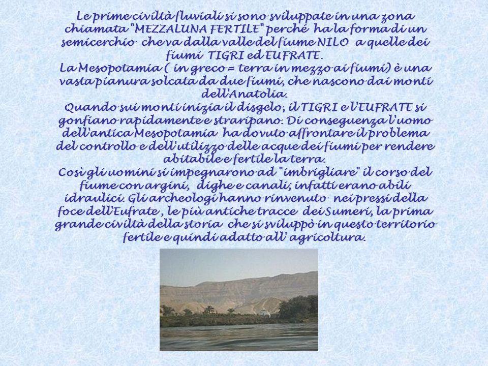 LACQUA NEL PASSATO LA NASCITA DELLE PRIME CIVILTA FLUVIALI Salve Nilo, che giungi in questa terra per dar vita all'Egitto, provenendo da luoghi di mis