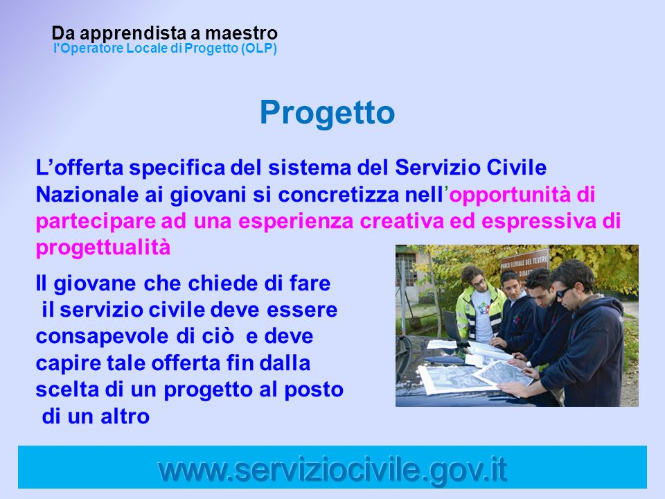 Progetto Da apprendista a maestro l'Operatore Locale di Progetto (OLP) Lofferta specifica del sistema del Servizio Civile Nazionale ai giovani si conc