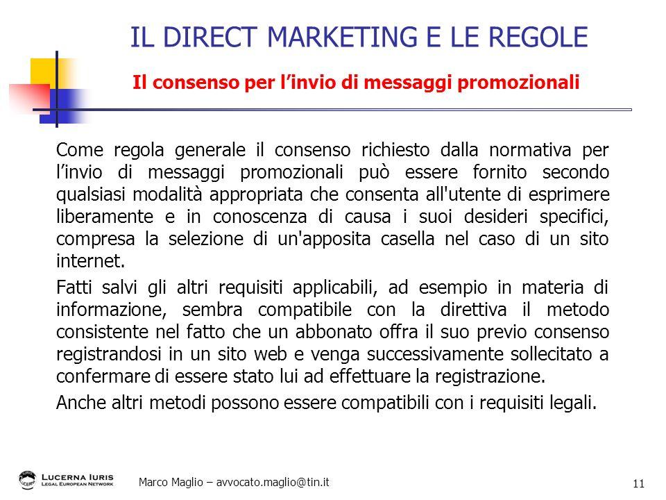 Marco Maglio – avvocato.maglio@tin.it 11 Come regola generale il consenso richiesto dalla normativa per linvio di messaggi promozionali può essere for