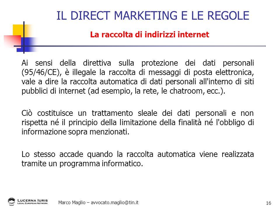 Marco Maglio – avvocato.maglio@tin.it 16 Ai sensi della direttiva sulla protezione dei dati personali (95/46/CE), è illegale la raccolta di messaggi d