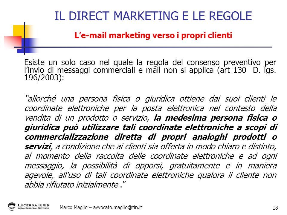 Marco Maglio – avvocato.maglio@tin.it 18 Esiste un solo caso nel quale la regola del consenso preventivo per linvio di messaggi commerciali e mail non