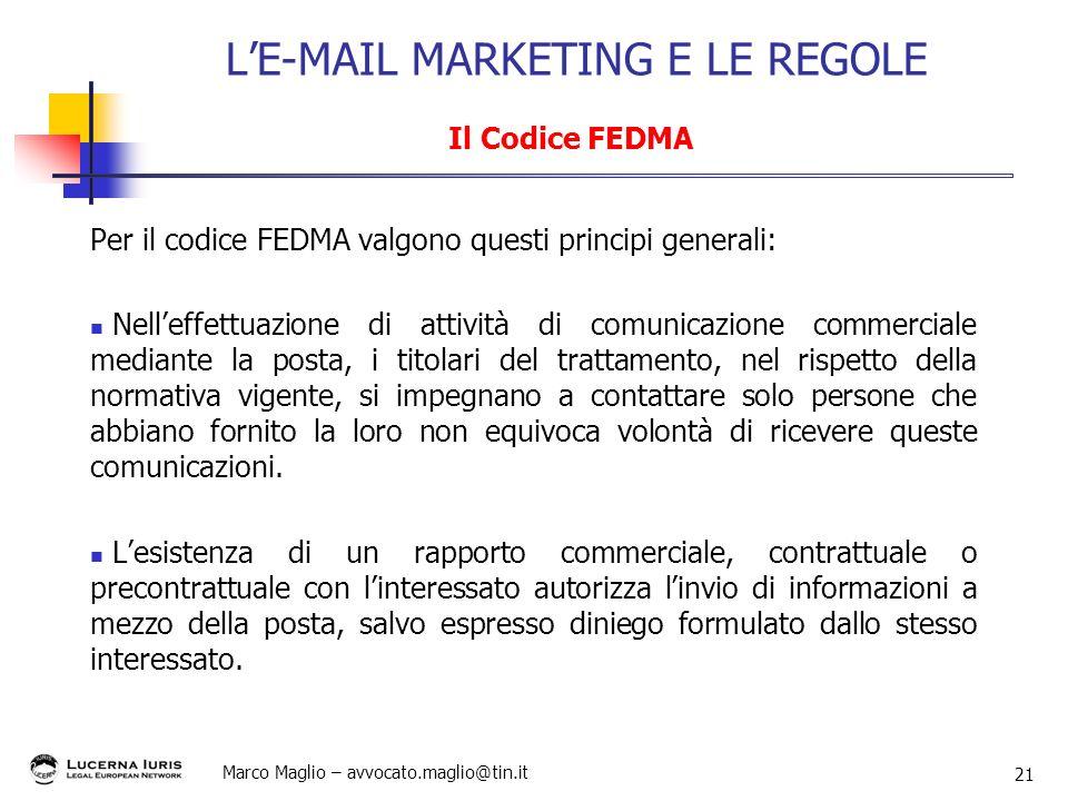 Marco Maglio – avvocato.maglio@tin.it 21 Per il codice FEDMA valgono questi principi generali: Nelleffettuazione di attività di comunicazione commerci