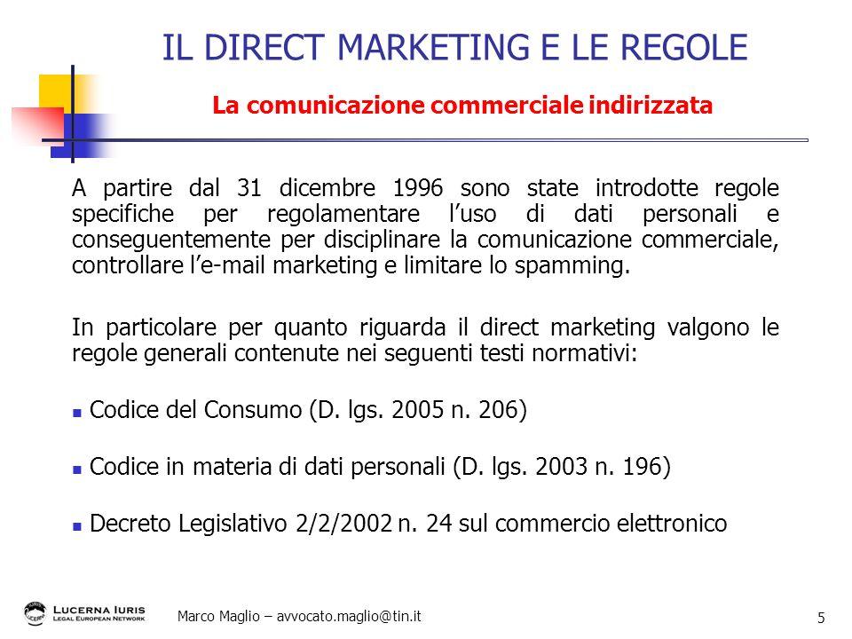 Marco Maglio – avvocato.maglio@tin.it 5 IL DIRECT MARKETING E LE REGOLE La comunicazione commerciale indirizzata A partire dal 31 dicembre 1996 sono s