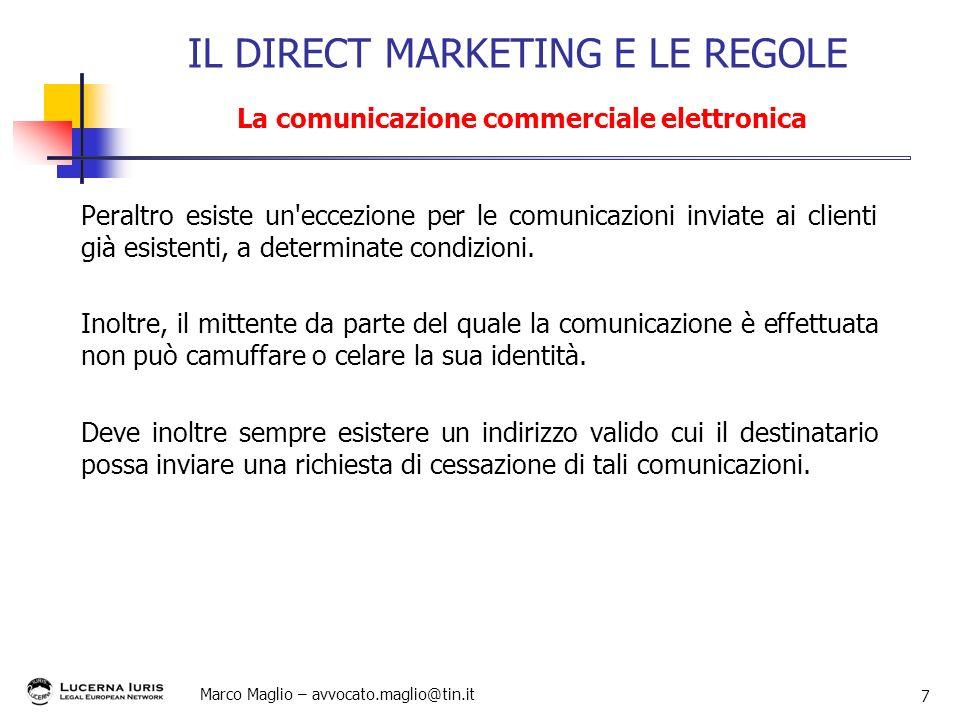 Marco Maglio – avvocato.maglio@tin.it 7 Peraltro esiste un'eccezione per le comunicazioni inviate ai clienti già esistenti, a determinate condizioni.