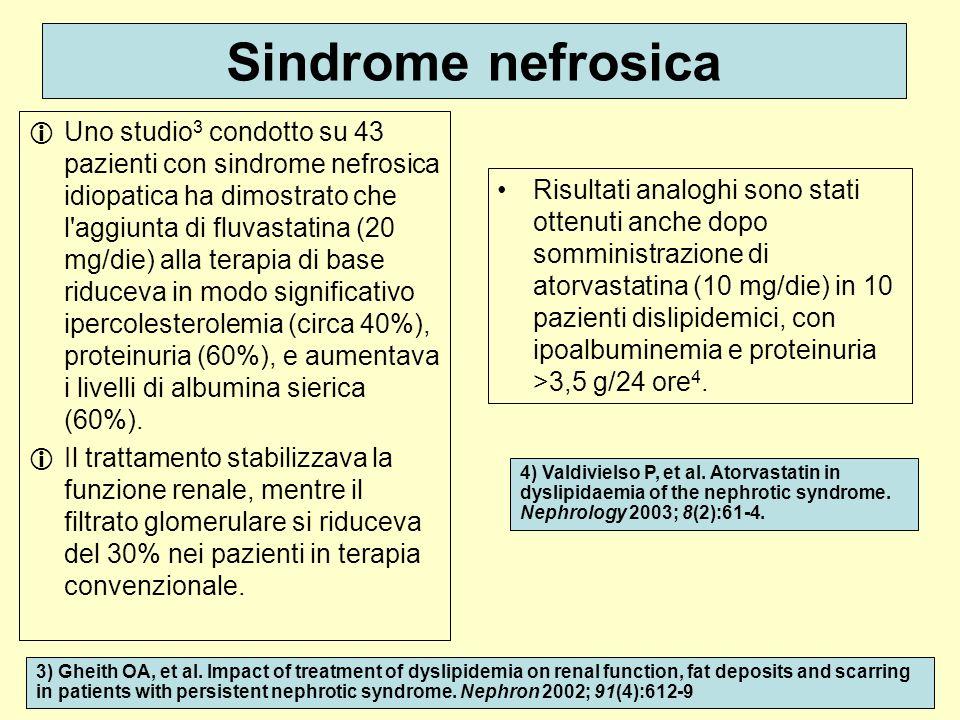 Sindrome nefrosica Uno studio 3 condotto su 43 pazienti con sindrome nefrosica idiopatica ha dimostrato che l'aggiunta di fluvastatina (20 mg/die) all