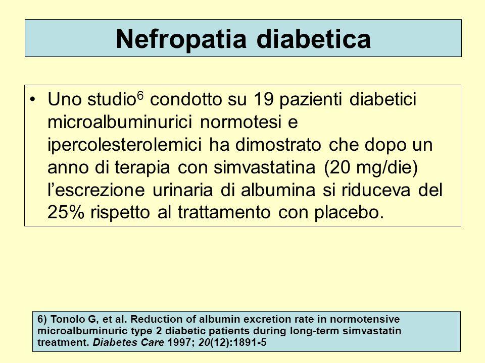 Nefropatia diabetica Uno studio 6 condotto su 19 pazienti diabetici microalbuminurici normotesi e ipercolesterolemici ha dimostrato che dopo un anno d