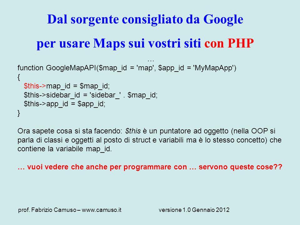 prof. Fabrizio Camuso – www.camuso.itversione 1.0 Gennaio 2012 Dal sorgente consigliato da Google per usare Maps sui vostri siti con PHP … function Go