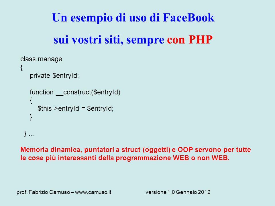 prof. Fabrizio Camuso – www.camuso.itversione 1.0 Gennaio 2012 Un esempio di uso di FaceBook sui vostri siti, sempre con PHP class manage { private $e