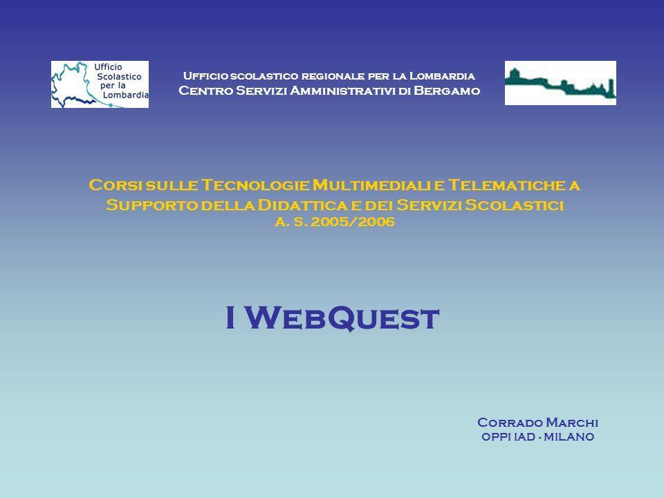 Corsi sulle Tecnologie Multimediali e Telematiche a Supporto della Didattica e dei Servizi Scolastici A. S. 2005/2006 I WebQuest Ufficio scolastico re