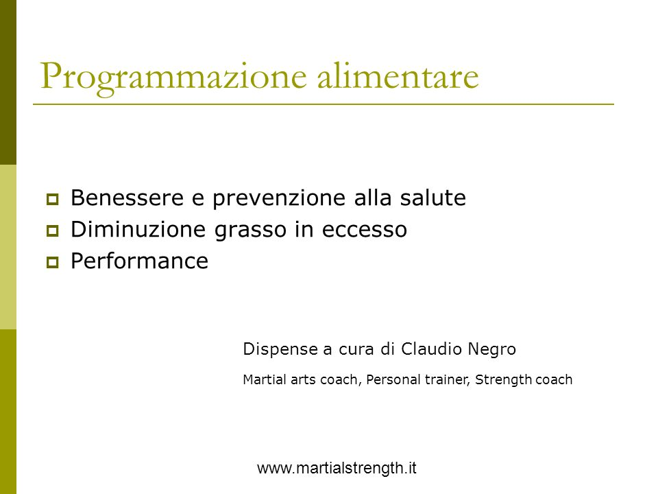 Programmazione alimentare Benessere e prevenzione alla salute Diminuzione grasso in eccesso Performance www.martialstrength.it Dispense a cura di Clau