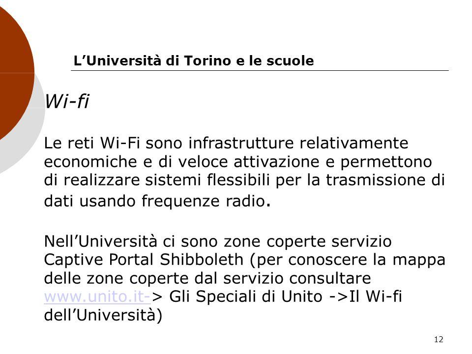12 LUniversità di Torino e le scuole Wi-fi Le reti Wi-Fi sono infrastrutture relativamente economiche e di veloce attivazione e permettono di realizza