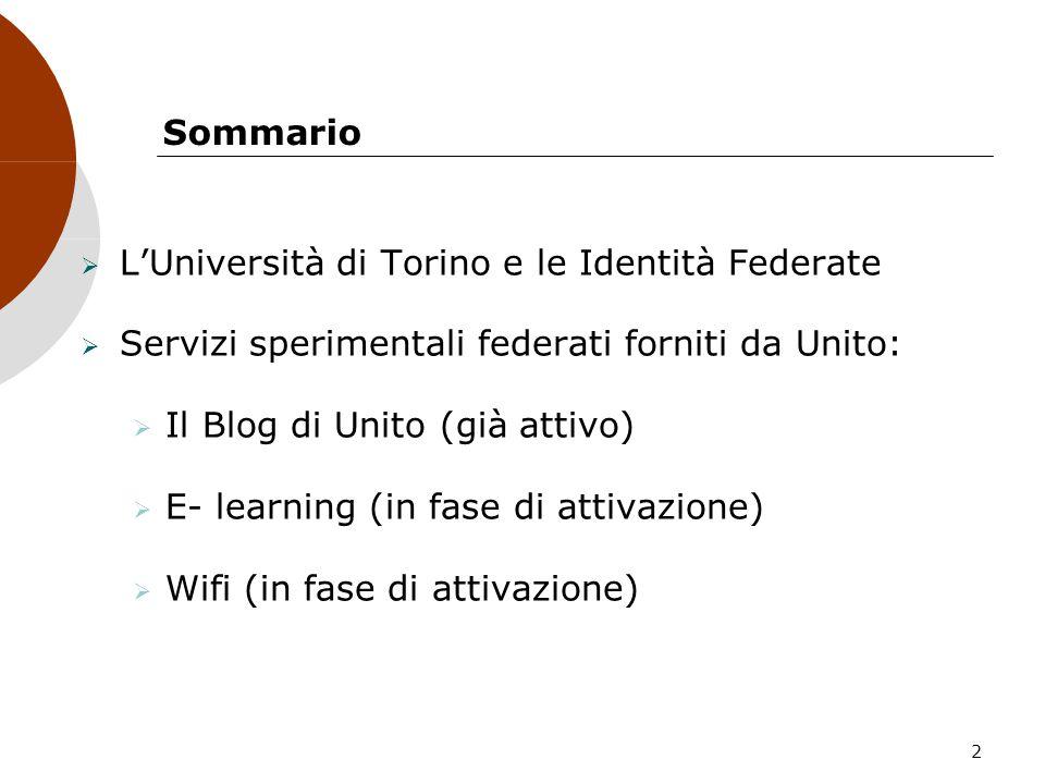 2 Sommario LUniversità di Torino e le Identità Federate Servizi sperimentali federati forniti da Unito: Il Blog di Unito (già attivo) E- learning (in