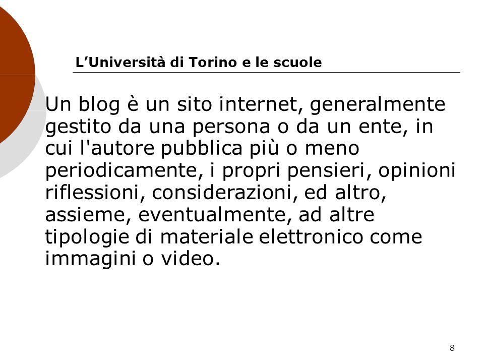 8 LUniversità di Torino e le scuole Un blog è un sito internet, generalmente gestito da una persona o da un ente, in cui l'autore pubblica più o meno