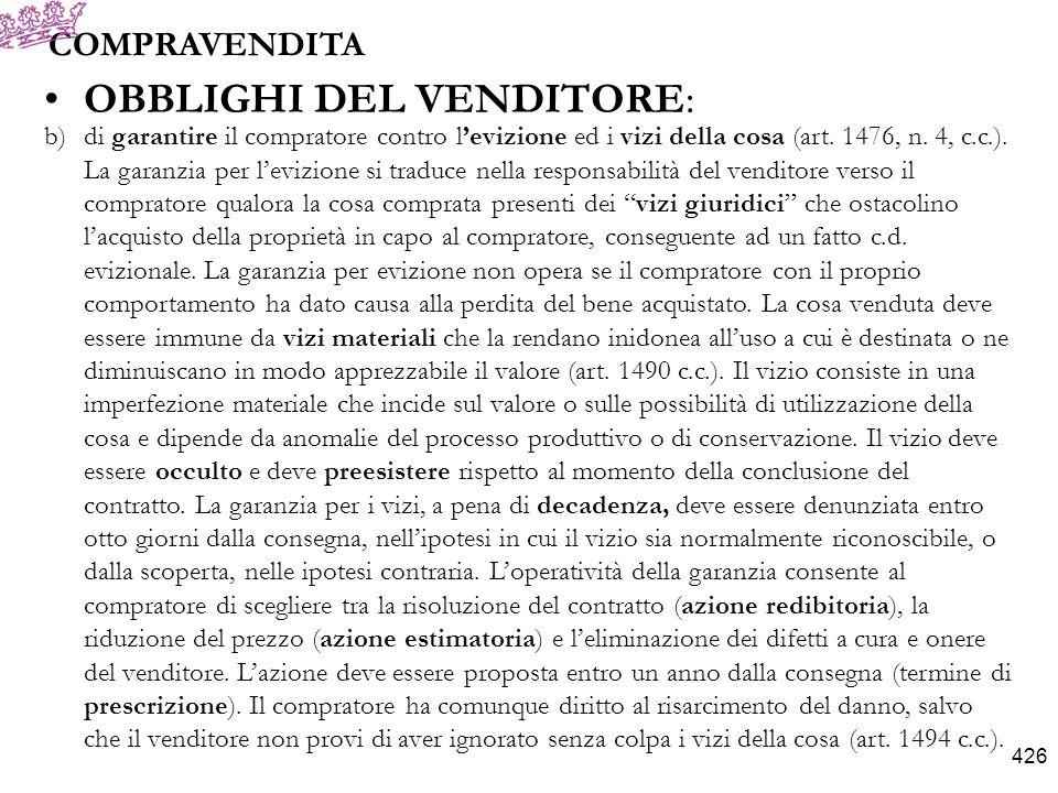 COMPRAVENDITA VENDITA DI COSA ALTRUI: si realizza questa ipotesi di compravendita qualora il bene compravenduto non sia di proprietà dellalienante al momento della conclusione del contratto.
