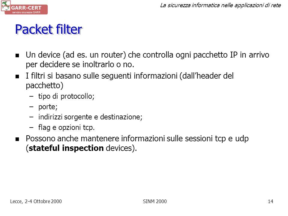 La sicurezza informatica nelle applicazioni di rete Lecce, 2-4 Ottobre 2000SINM 200013 Cosa filtrare (o bloccare)? default deny stance o default permi
