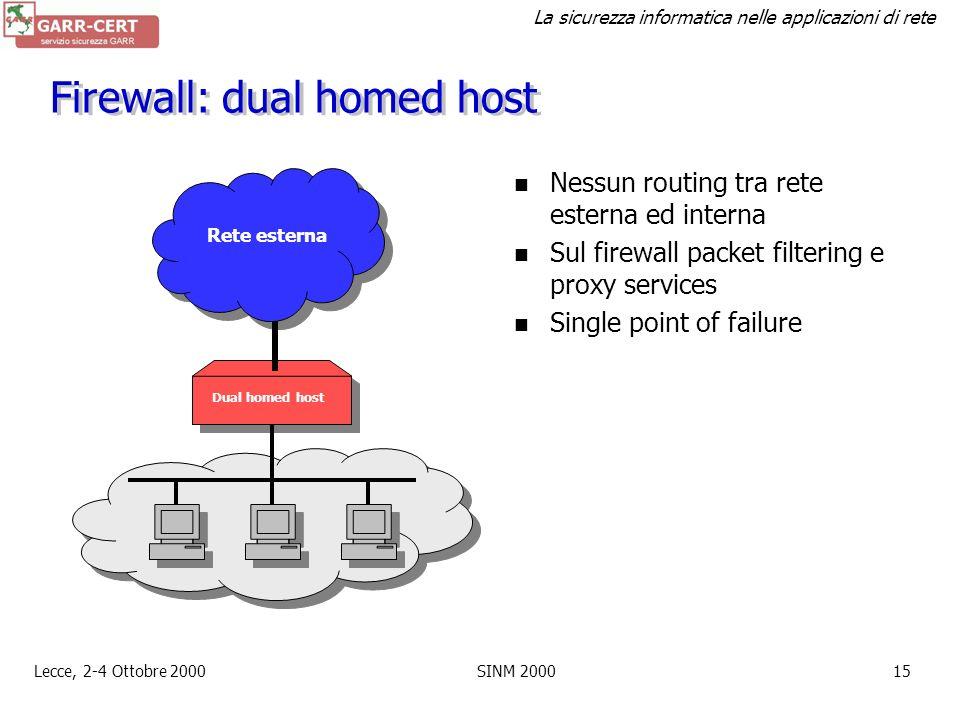 La sicurezza informatica nelle applicazioni di rete Lecce, 2-4 Ottobre 2000SINM 200014 Packet filter Un device (ad es. un router) che controlla ogni p