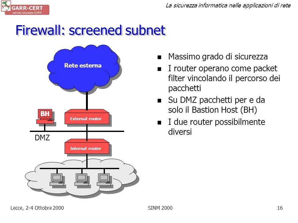 La sicurezza informatica nelle applicazioni di rete Lecce, 2-4 Ottobre 2000SINM 200015 Firewall: dual homed host Nessun routing tra rete esterna ed in