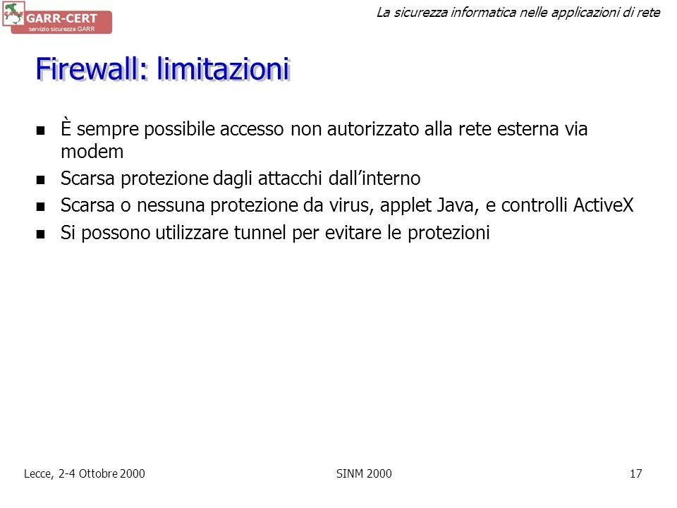 La sicurezza informatica nelle applicazioni di rete Lecce, 2-4 Ottobre 2000SINM 200016 Firewall: screened subnet Massimo grado di sicurezza I router o