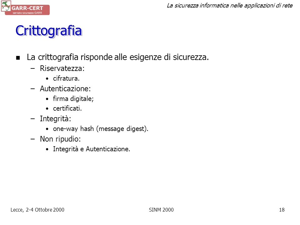 La sicurezza informatica nelle applicazioni di rete Lecce, 2-4 Ottobre 2000SINM 200017 Firewall: limitazioni È sempre possibile accesso non autorizzat