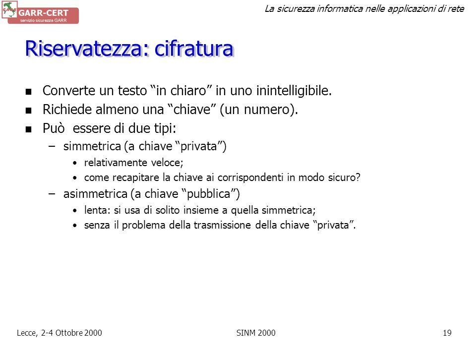 La sicurezza informatica nelle applicazioni di rete Lecce, 2-4 Ottobre 2000SINM 200018 Crittografia La crittografia risponde alle esigenze di sicurezz