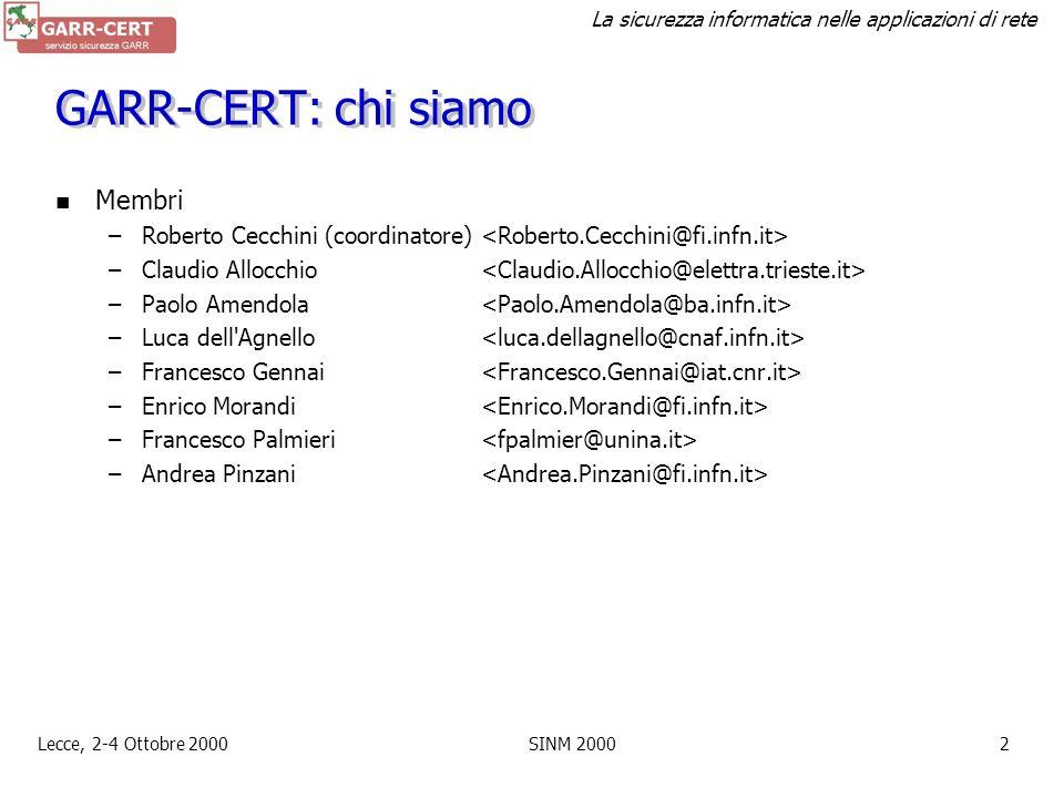 La sicurezza informatica nelle applicazioni di rete Lecce, 2-4 Ottobre 2000SINM 20001 GARR-CERT Il servizio –istituito nel Marzo 1999, pienamente oper