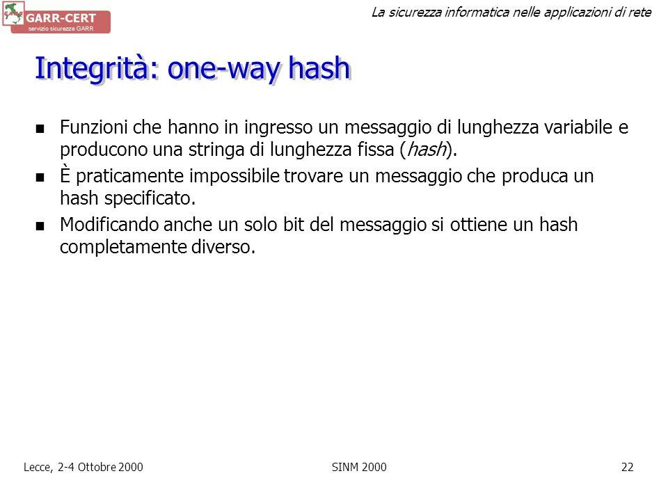 La sicurezza informatica nelle applicazioni di rete Lecce, 2-4 Ottobre 2000SINM 200021 Cifratura a chiave pubblica Ogni utente ha due chiavi generate