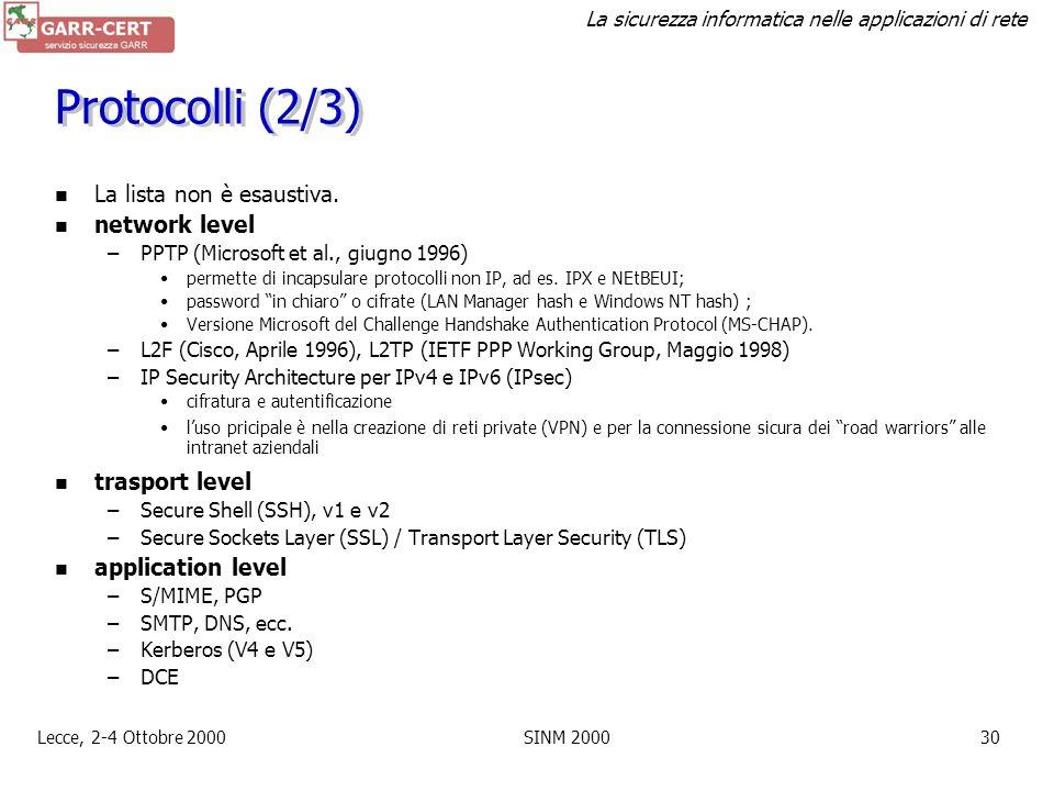 La sicurezza informatica nelle applicazioni di rete Lecce, 2-4 Ottobre 2000SINM 200029 Protocolli (1/3) Network level –trasparenti per le applicazioni