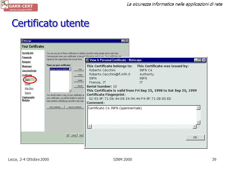 La sicurezza informatica nelle applicazioni di rete Lecce, 2-4 Ottobre 2000SINM 200038 S/MIME Permette di inviare e-mail MIME firmati e crittografati