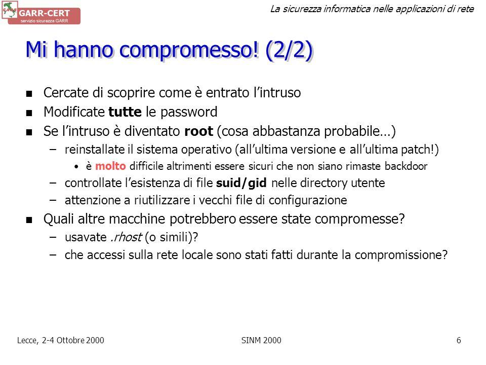 La sicurezza informatica nelle applicazioni di rete Lecce, 2-4 Ottobre 2000SINM 20005 Mi hanno compromesso! (1/2) Staccate la macchina dalla rete e la