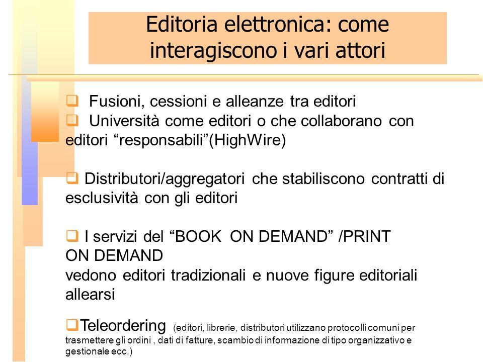 Editoria elettronica: come interagiscono i vari attori Fusioni, cessioni e alleanze tra editori Università come editori o che collaborano con editori