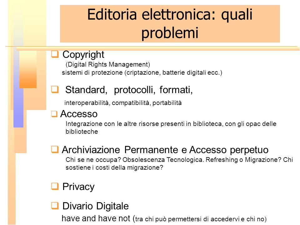 Editoria elettronica: quali problemi Copyright (Digital Rights Management) sistemi di protezione (criptazione, batterie digitali ecc.) Standard, proto