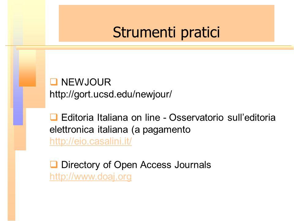 Strumenti pratici NEWJOUR http://gort.ucsd.edu/newjour/ Editoria Italiana on line - Osservatorio sulleditoria elettronica italiana (a pagamento http:/