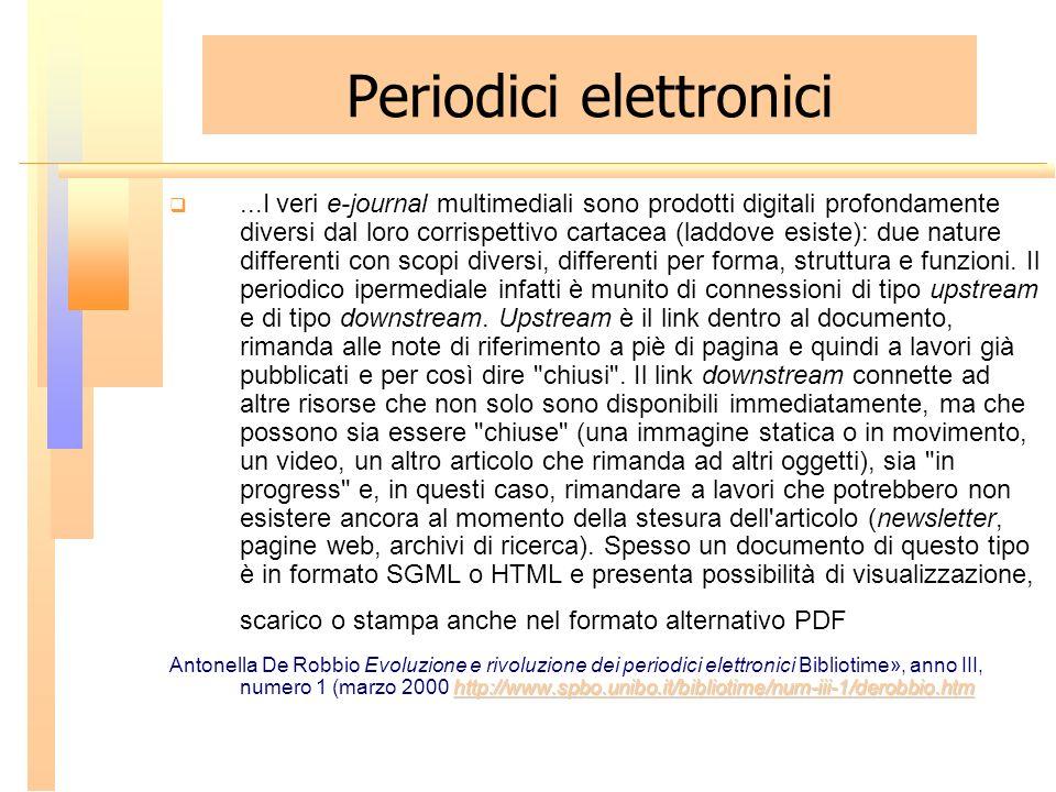 Periodici elettronici...I veri e-journal multimediali sono prodotti digitali profondamente diversi dal loro corrispettivo cartacea (laddove esiste): d
