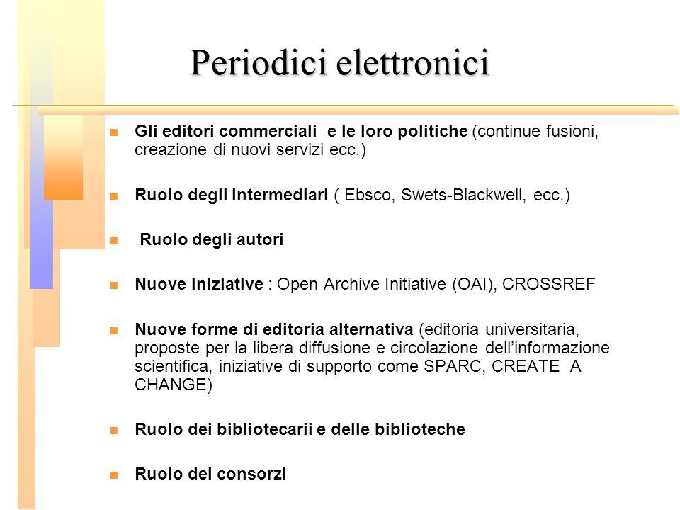 Periodici elettronici Gli editori commerciali e le loro politiche (continue fusioni, creazione di nuovi servizi ecc.) Ruolo degli intermediari ( Ebsco