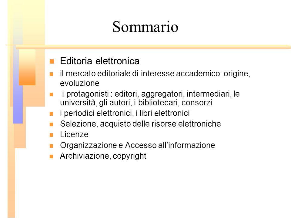 Sommario Editoria elettronica il mercato editoriale di interesse accademico: origine, evoluzione i protagonisti : editori, aggregatori, intermediari,