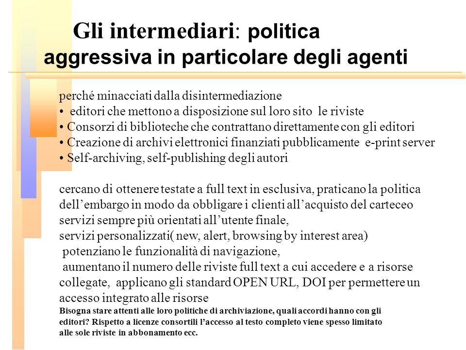 Gli intermediari: politica aggressiva in particolare degli agenti perché minacciati dalla disintermediazione editori che mettono a disposizione sul lo