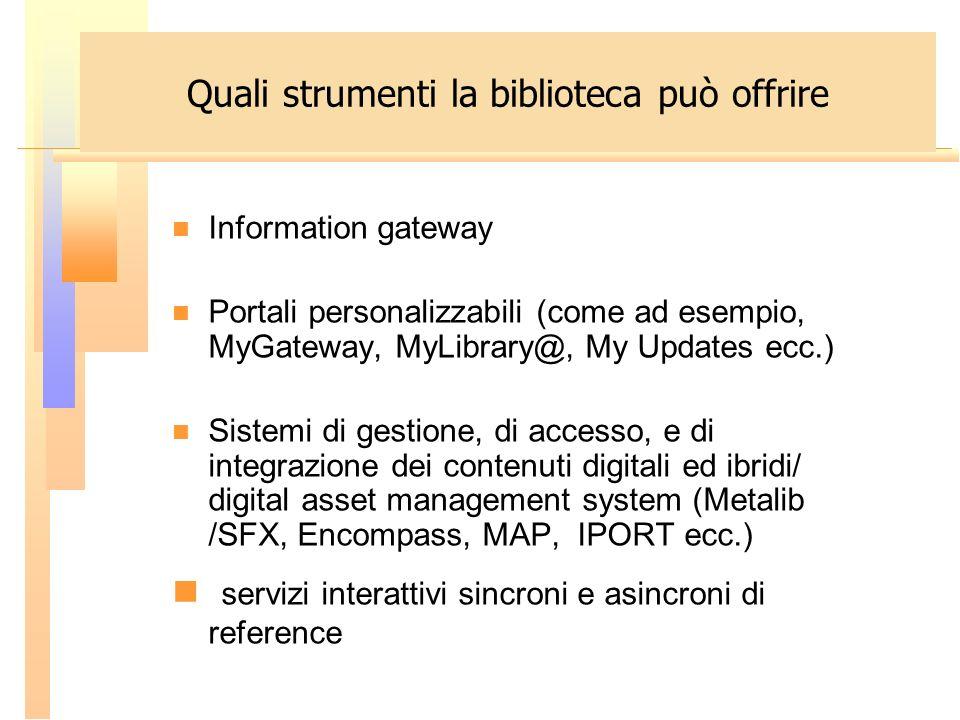 Information gateway Portali personalizzabili (come ad esempio, MyGateway, MyLibrary@, My Updates ecc.) Sistemi di gestione, di accesso, e di integrazi