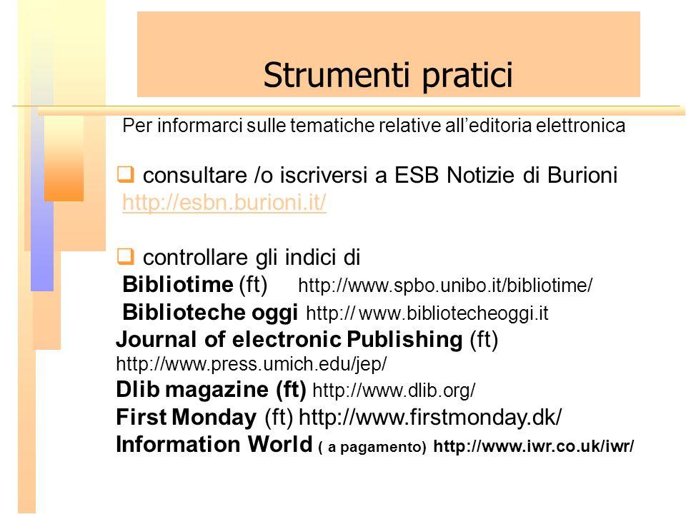 Strumenti pratici Per informarci sulle tematiche relative alleditoria elettronica consultare /o iscriversi a ESB Notizie di Burioni http://esbn.burion