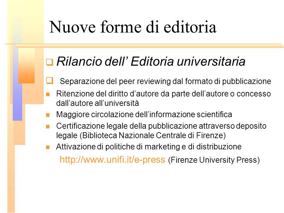 Nuove forme di editoria Rilancio dell Editoria universitaria Separazione del peer reviewing dal formato di pubblicazione Ritenzione del diritto dautor