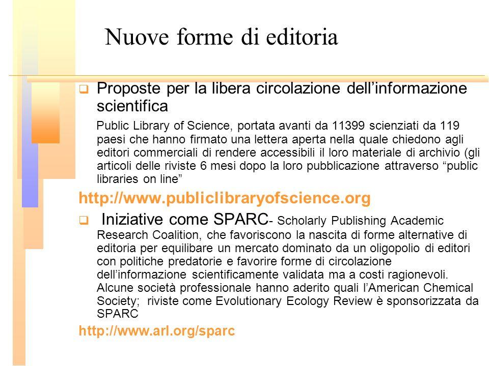 Nuove forme di editoria Proposte per la libera circolazione dellinformazione scientifica Public Library of Science, portata avanti da 11399 scienziati