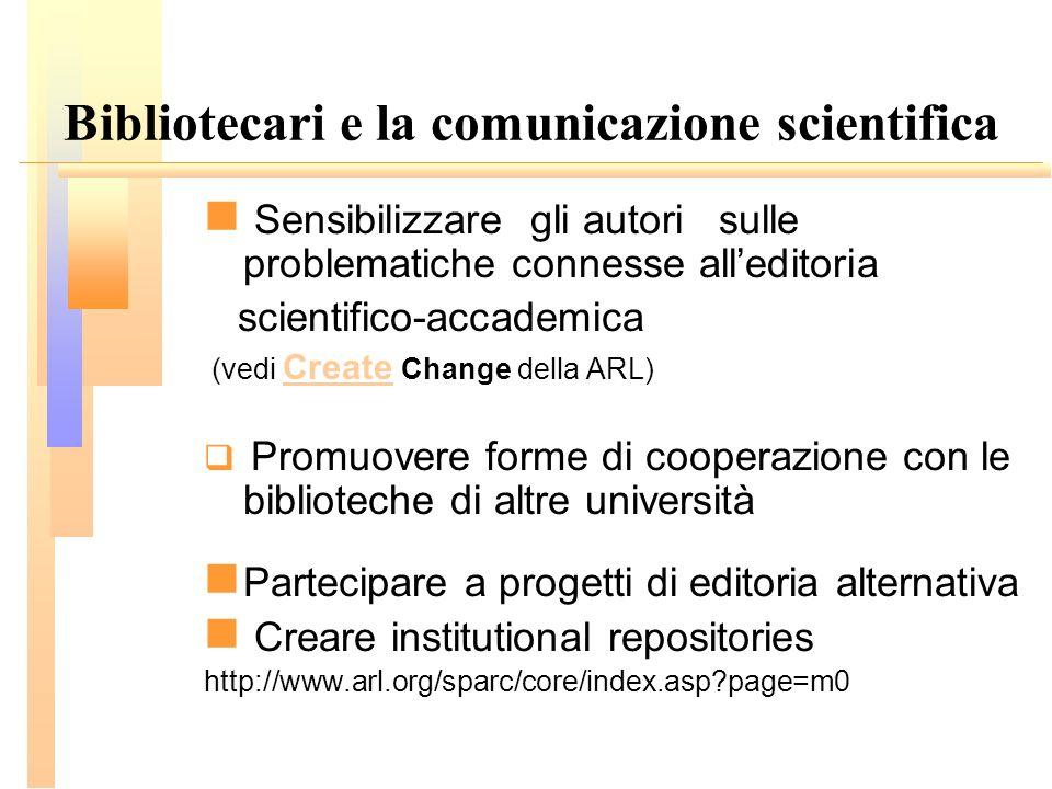 Bibliotecari e la comunicazione scientifica Sensibilizzare gli autori sulle problematiche connesse alleditoria scientifico-accademica (vedi Create Cha